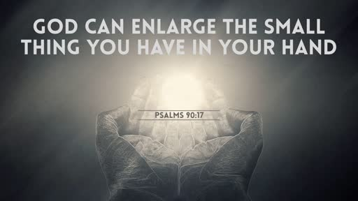 God can enlarge the small thing you have in your hand