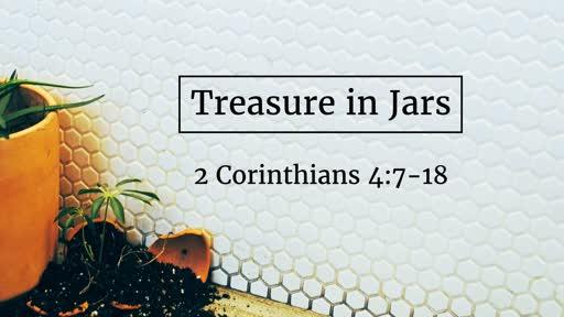 2 Corinthians 4:7-18: Treasure in Jars