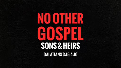 No Other Gospel: Sons and Heirs