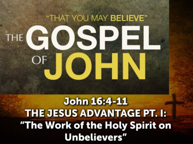 """THE JESUS ADVANTAGE Part 1:  """"The Work of the Holy Spirit on Unbelievers"""""""