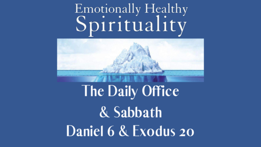 Emotionally Healthy Spirituality: Daily Office & Sabbath