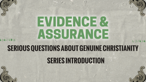 Evidence & Assurance: Serious Questions About Genuine Christianity Series Introduction