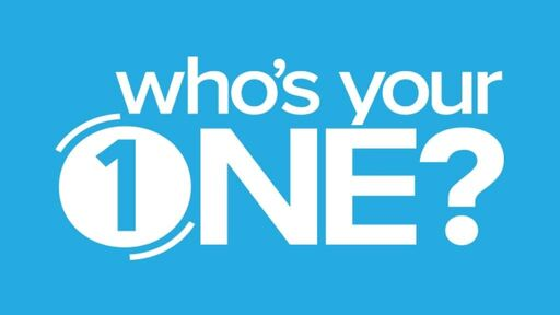 Who's you ONE?