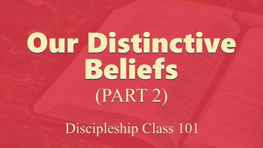Our Distinctive Beliefs (part 2)