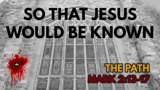 So That Jesus Would Be Known: Mark 2:13-17