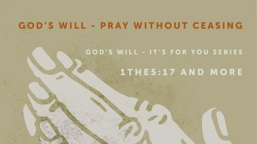 God's Will - Pray without ceasing