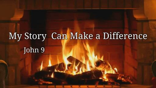 My Story Can Make a Difference - John 9