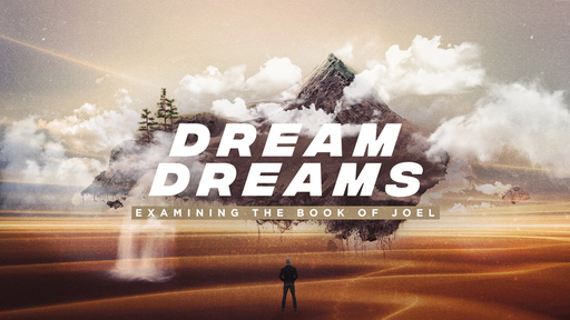 Dream Dreams: Examining the Book of Joel