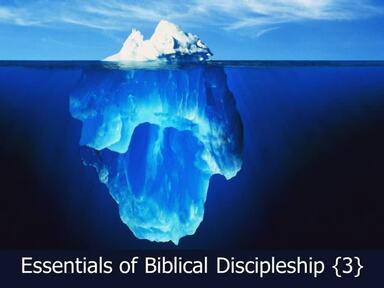 Essentials of Biblical Discipleship # 3