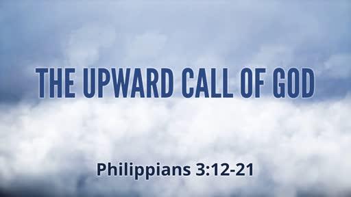 The Upward Call of God (Philippians 3:12-21)