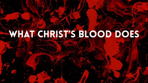 What Christ's Blood Does