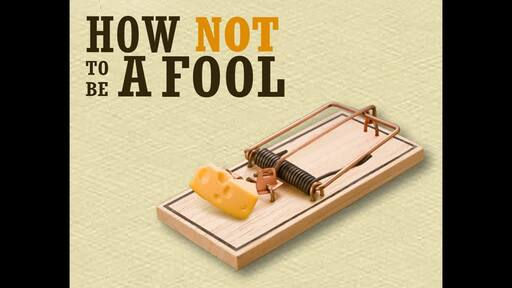 How NOT To Be A Fool - Part 1