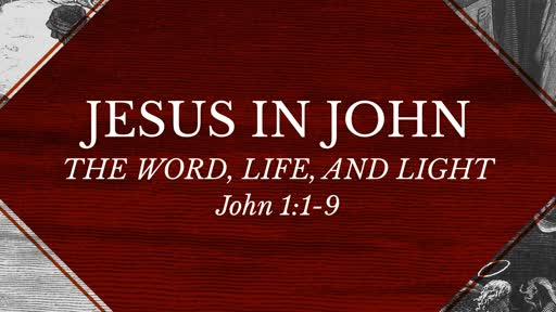 Jesus in John - The Word, Life, and Light