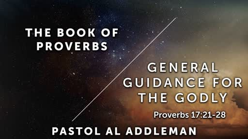 General Guidance For The Godly - Proverbs 17:21-28