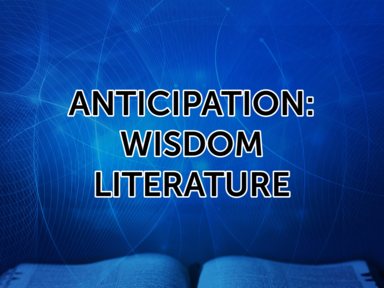 Anticipation: Wisdom Literature