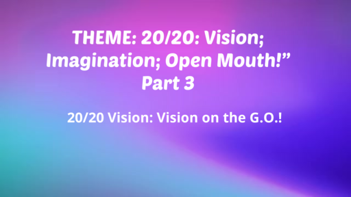 20/20 Vision; Imagination; Open Mouth