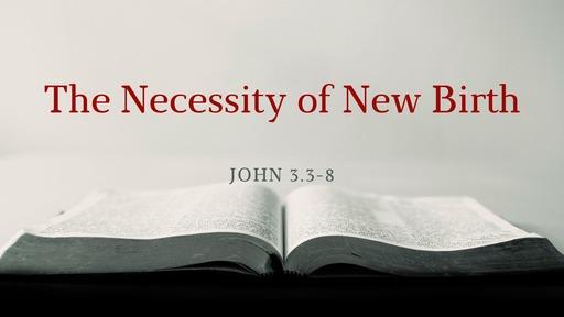 The Necessity of New Birth
