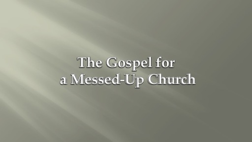 The Gospel for a Messed Up Church