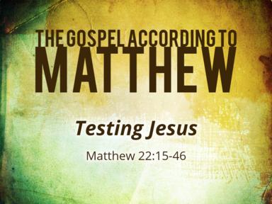2-2-20 - Testing Jesus Matthew 22:15-46