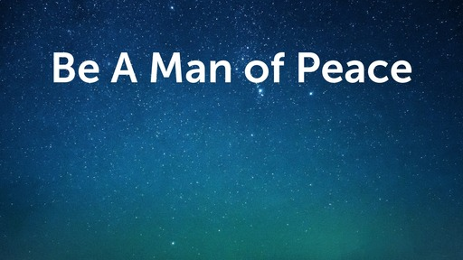 Be A Man of Peace