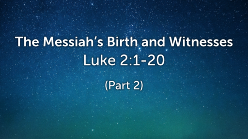 The Messiah's Birth and Witnesses (Part 2)