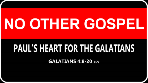 No Other Gospel: Paul's Heart for the Galatians