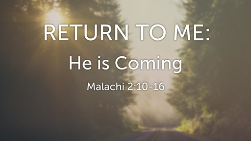 Return To Me : He is Coming