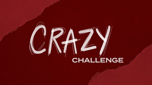 Crazy Challenge:   What Love Does