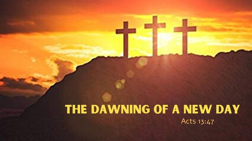 February 9th, 2020: The Dawning of a New Day Acts 13:43-52