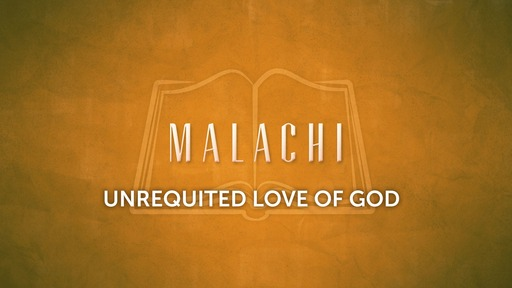 Unrequited Love Of God - Malachi