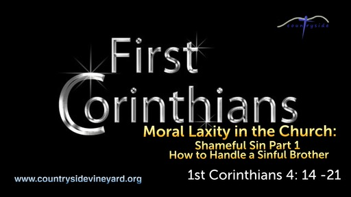 A Study of 1st Corinthians: Division in the Church;Shameful sin Part 1, How to Handle a Sinful Brother