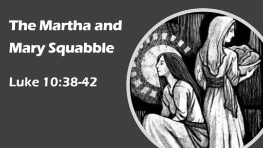 """""""The Martha and Mary Squabble"""""""