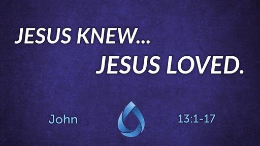 Jesus knew... Jesus loved.
