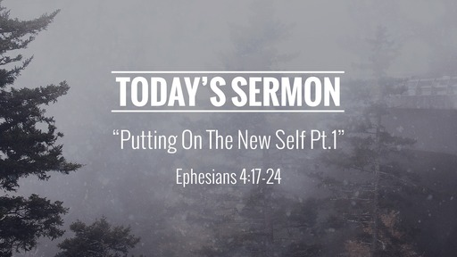 "February 9, 2020 - ""Putting On The New Self pt.1""- Ephesians 4:17-24"