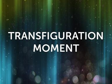 Transfiguration Moments