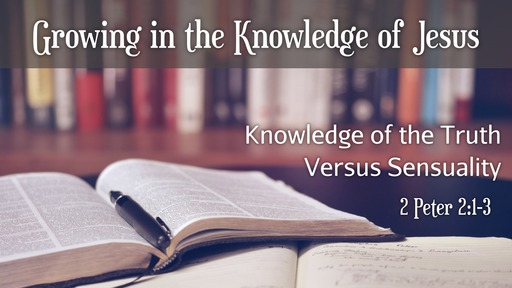 Knowledge of the Truth Versus Sensuality