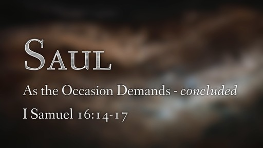 498 - As the Occasion Demands - Saul, concluded