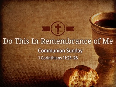 Communion Sunday: Do This In Remembrance Of Me