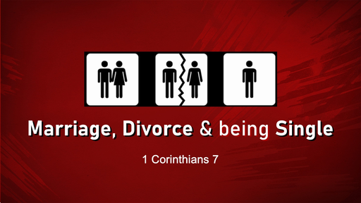 Marriage, Divorce & being Single (1 Corinthians 7)