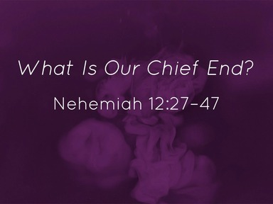 What Is Our Chief End?
