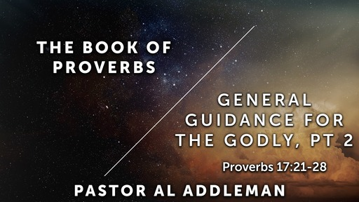 General Guidane for the Godly, Pt 2 - Proverbs 17:21-28