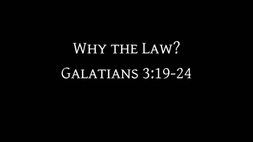 Why the Law - Galatians 3: 19-25