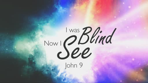 I Was Blind, Now I See