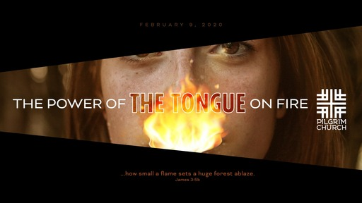 February 9, 2020 - The Power of the Tongue ON FIRE