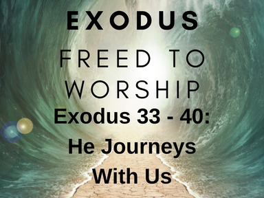 Exodus: Freed to Worship - He Journeys with Us