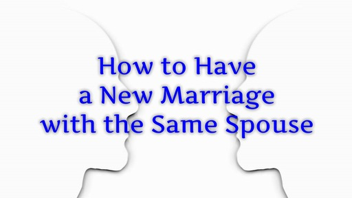 04 Relationship Goals | How to Have a New Marriage with the Same Spouse (01-26-20)
