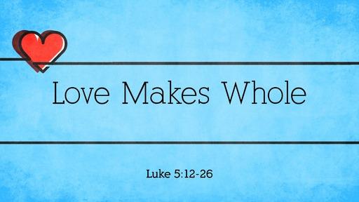 Love Makes Whole