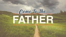 Come to the Father subheader 16x9 PowerPoint Photoshop image