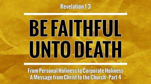 Be Faithful Unto Death - From Personal Holiness to Corporate Holiness - Part 4