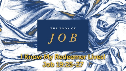 Sunday, February 9 - PM - Job 19 - I Know My Redeemer Lives